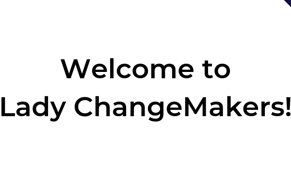 Welcome Lady ChangeMakers